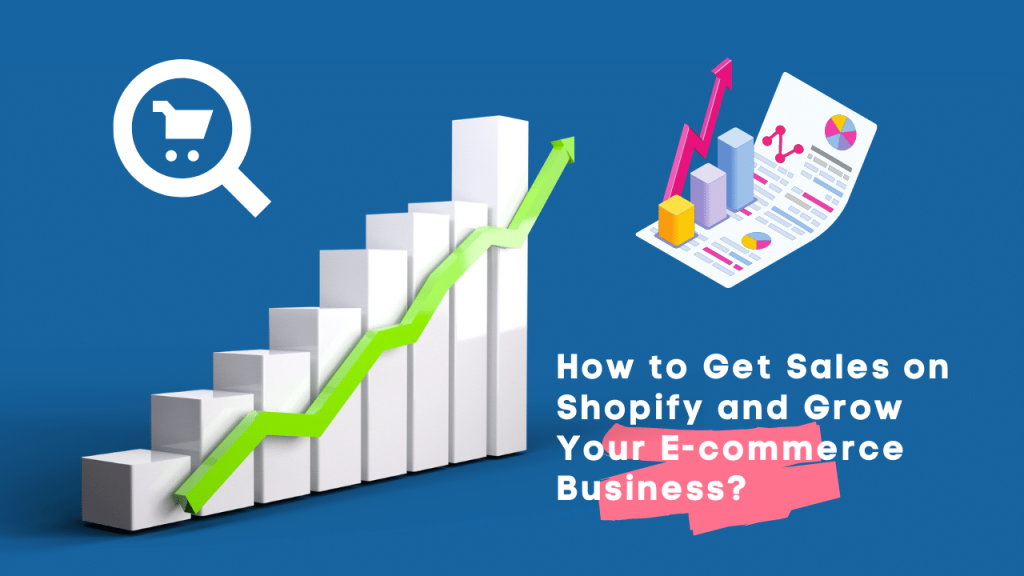 How to Get Sales on Shopify and Grow Your E-commerce Business?