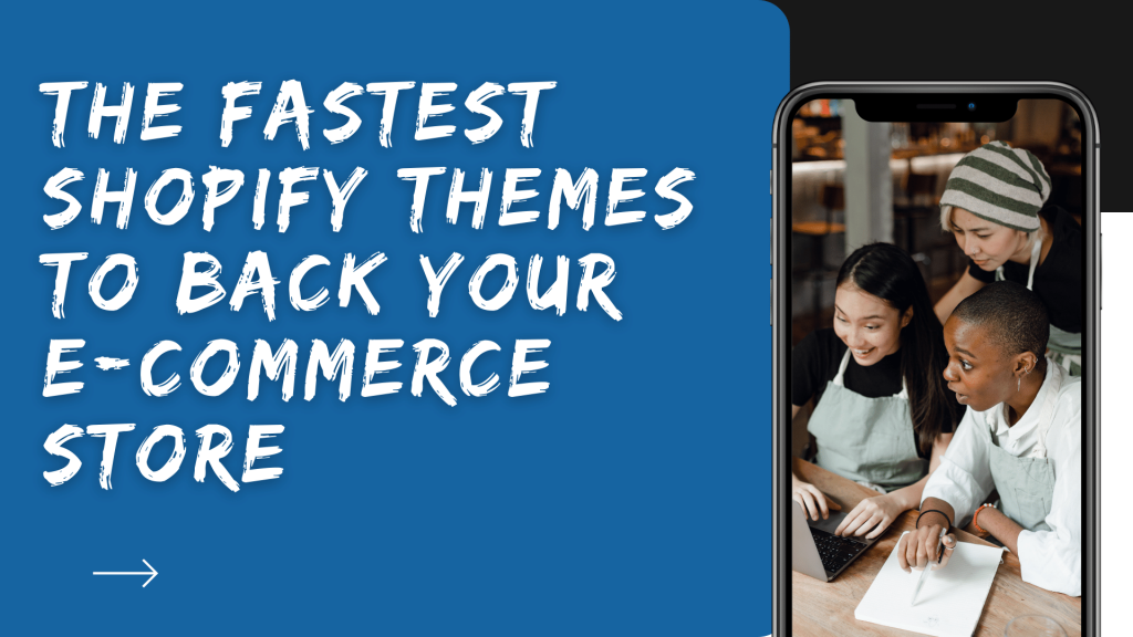 The Fastest Shopify Themes To Back Your E-commerce store